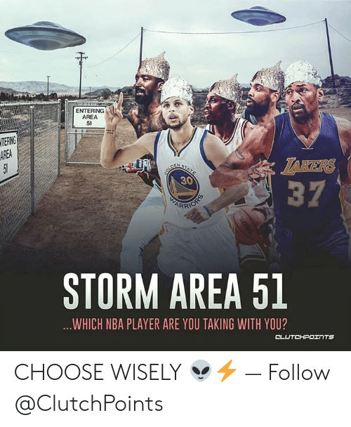 Nba, Area 51, and Player: ENTERING  AREA  51  TERING  AREA  51  TAKERS  37  COLDE  30  STATE  ARRIOS  STORM AREA 51  ...WHICH NBA PLAYER ARE YOU TAKING WITH YOU?  CLUTCHPOINTS CHOOSE WISELY 👽⚡ — Follow @ClutchPoints