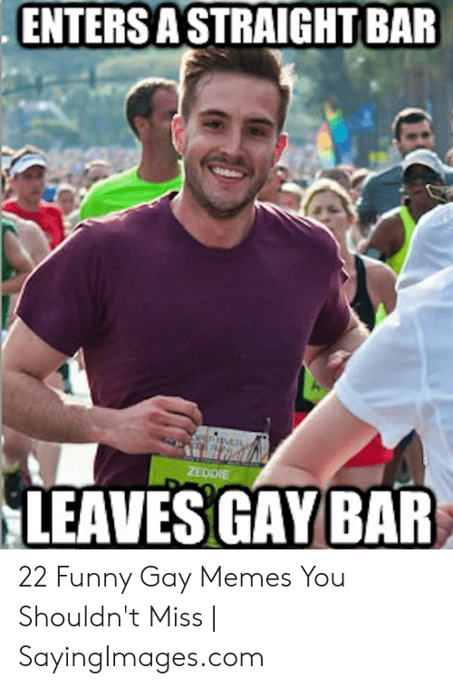 Funny, Memes, and Com: . ENTERS A STRAIGHT BAR  LEAVES GAY BAR 22 Funny Gay Memes You Shouldn't Miss | SayingImages.com