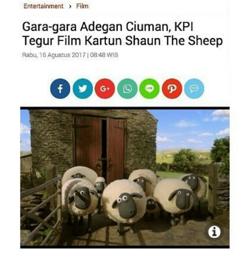 Indonesian (Language), Film, and Shaun the Sheep: Entertainment Film  Gara-gara Adegan Ciuman, KPI  Tegur Film Kartun Shaun The Sheep  Rabu, 16 Agustus 2017108:48 WIB