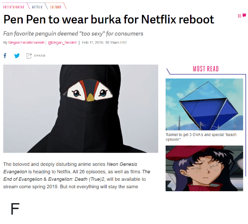 """Anime, Megan, and Netflix: ENTERTAINMENT NETFLIXCULTURE  Pen Pen to wear burka for Netflix reboot  Fan favorite penguin deemed """"too sexy"""" for consumers  By Megan Farokhmanesh 