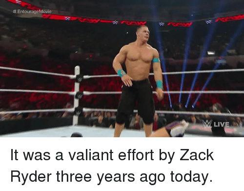 Live, Today, and Zack &:  # EntourageMovie  LIVE N It was a valiant effort by Zack Ryder three years ago today.