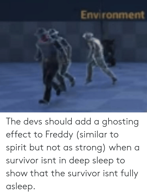 Environment the Devs Should Add a Ghosting Effect to Freddy