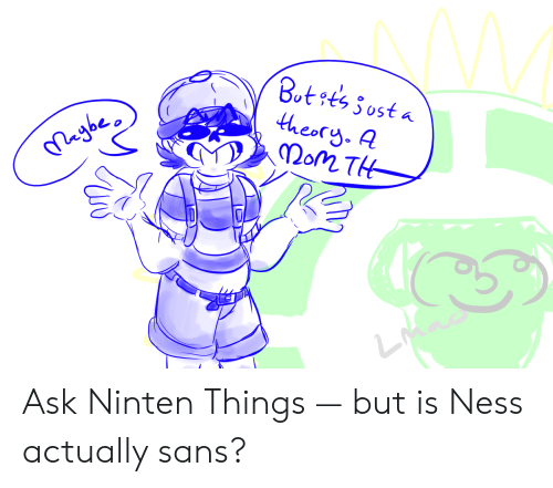 Eo Ask Ninten Things — but Is Ness Actually Sans? | Ask Meme
