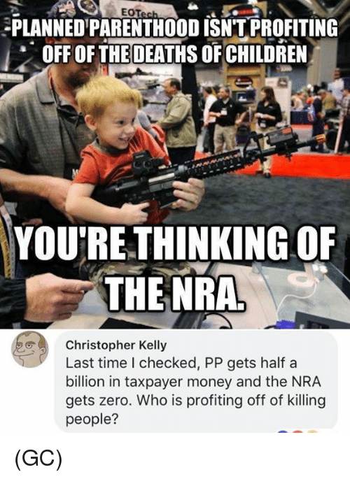 eot plannedparenthood isntprofiting off ofthe deaths of children youre thinking of 30960607 ✅ 25 best memes about nra nra memes