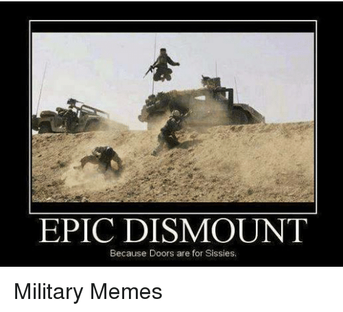 Military and Dismountable: EPIC DISMOUNT  Because Doors are for Sissies. Military Memes