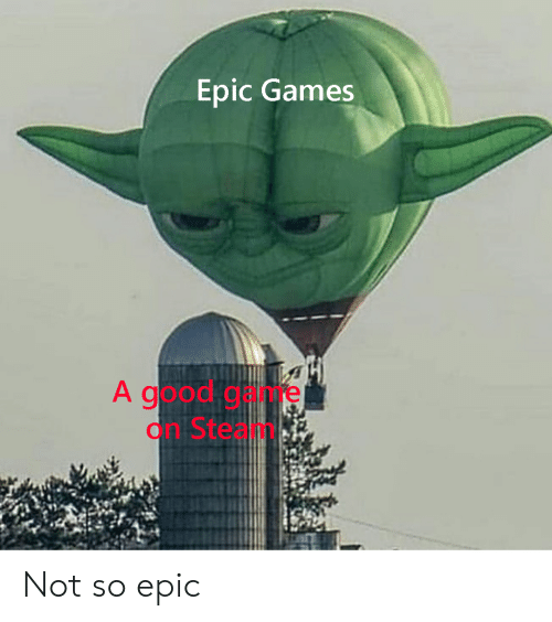 Epic Games a Good Game on Steam Not So Epic | Steam Meme on