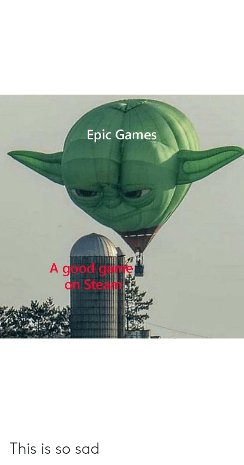 Game, Games, and Good: Epic Games  A good game  on Steanm This is so sad