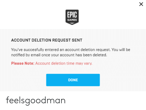 EPIC GAMES ACCOUNT DELETION REQUEST SENT You've Succesfully Entered