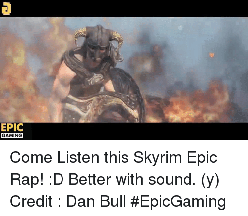 Video Games, Epic, and Sound: EPIC  GAMING Come Listen this Skyrim Epic Rap! :D Better with sound. (y) Credit : Dan Bull #EpicGaming
