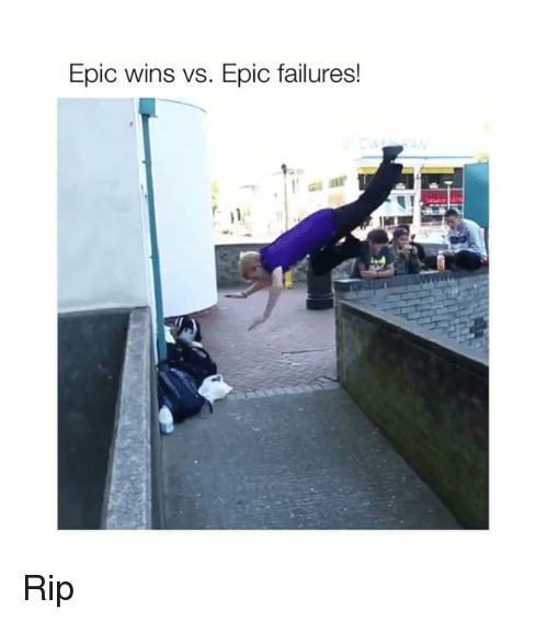 Epic, Rip, and Wins: Epic wins vs. Epic failures! Rip