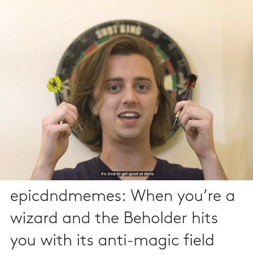 Tumblr, Blog, and Magic: epicdndmemes:  When you're a wizard and the Beholder hits you with its anti-magic field