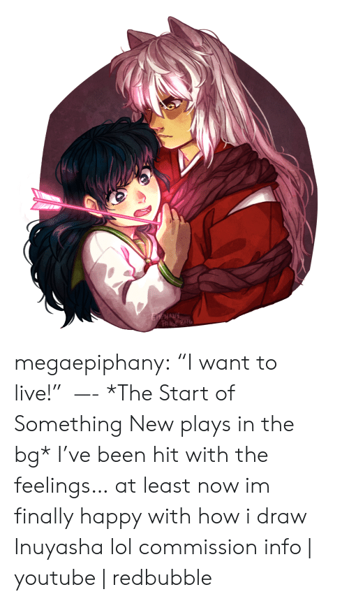"Lol, Target, and Tumblr: EPPHANY  PAIGE ZOL megaepiphany: ""I want to live!""  —- *The Start of Something New plays in the bg* I've been hit with the feelings… at least now im finally happy with how i draw Inuyasha lol commission info 