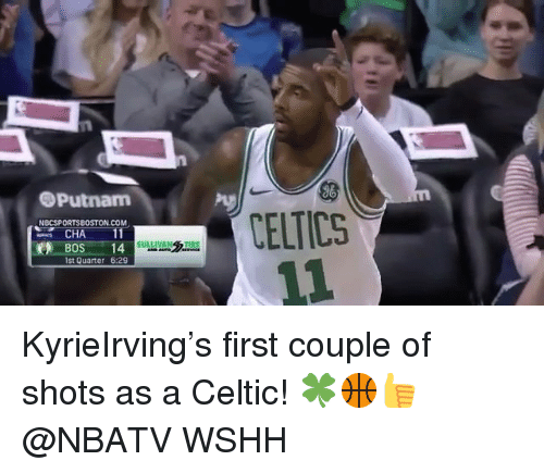 Celtic, Memes, and Wshh: eputnam  NBCSPORTSBOSTON COM  , CHA-11  BOS 14  st Quarter 6:29  CELTICS KyrieIrving's first couple of shots as a Celtic! 🍀🏀👍 @NBATV WSHH