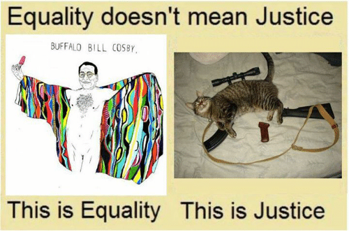 Equality Doesnt Mean Justice >> Equality Doesn T Mean Justice Buffalo Bill Cosby This Is Equality
