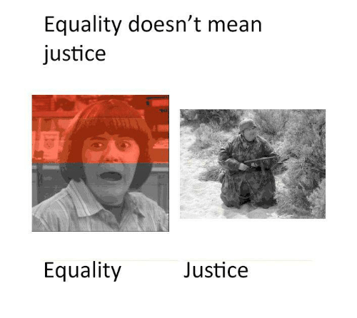 Equality Doesnt Mean Justice >> Equality Doesn T Mean Justice Equality Justice Equalizer Meme On Me Me