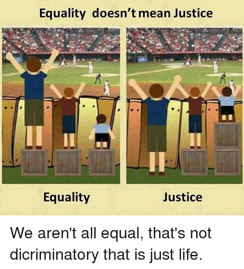 Equality Doesnt Mean Justice >> Equality Doesn T Mean Justice Equality Justice We Aren T All Equal