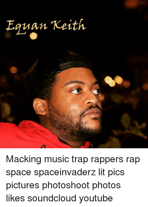 Equan Keith Macking Music Trap Rappers Rap Space