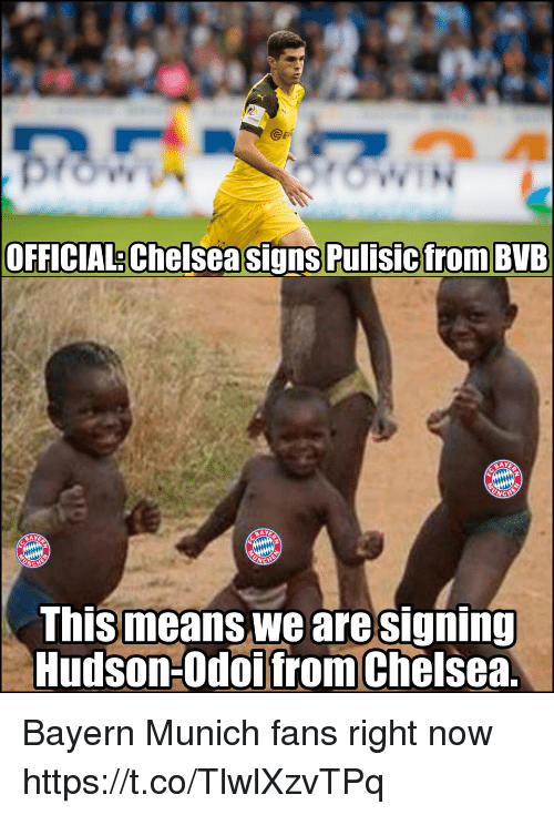 Chelsea, Memes, and Bayern: @eR  OFFICIAL Chelsea signs Pulisicfrom BVB  BAY  BAY  This means we aresigning  Hudson-Odoifrom Chelsea Bayern Munich fans right now https://t.co/TlwlXzvTPq
