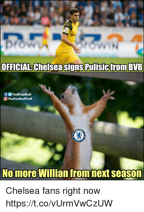 Chelsea, Memes, and 🤖: @eR  OFFICIAL:Chelsea signs PulisicfromBVE  fTrollFootball  TheFootballTroll  ELSE  BALL  No more Willian from next season Chelsea fans right now https://t.co/vUrmVwCzUW
