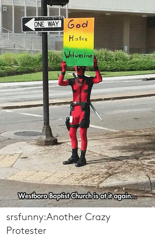 Church, Crazy, and God: ER  ONE WAY God  Hafes  Wolverine  Westboro Baptist Church is atit again srsfunny:Another Crazy Protester