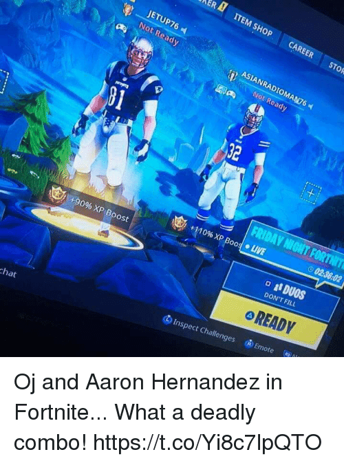 Aaron Hernandez, Andrew Bogut, and Asian: ERA ITEM SHOP CAREER STOR  JETUP76  Not Ready  ASIAN RADIOMAN76  Not Ready  81  32  1 +110% XP Bood. uVE  02:36:02  +90% XP(Boost  DON'T FILL  oREADY  (@A  卤Ermote  ⑥Inspect Challenges  chat Oj and Aaron Hernandez in Fortnite... What a deadly combo! https://t.co/Yi8c7lpQTO