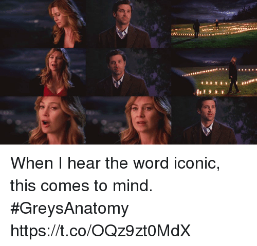 Memes, Word, and Iconic: ERERAS  ro When I hear the word iconic, this comes to mind. #GreysAnatomy https://t.co/OQz9zt0MdX
