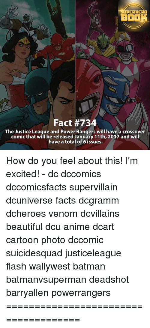 Batman, Memes, and Power Rangers: ERHERO  BOOK  Fact #734  The Justice League and Power Rangers will have a crossover  comic that will be released January 11th, 2017 and will  have a total of 6 issues. How do you feel about this! I'm excited! - dc dccomics dccomicsfacts supervillain dcuniverse facts dcgramm dcheroes venom dcvillains beautiful dcu anime dcart cartoon photo dccomic suicidesquad justiceleague flash wallywest batman batmanvsuperman deadshot barryallen powerrangers =====================================