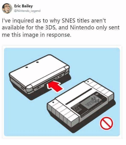 Nintendo, Image, and Legend: Eric Bailey  @Nintendo Legend  I've inquired as to why SNES titles aren't  available for the 3DS, and Nintendo only sent  me this image in response.