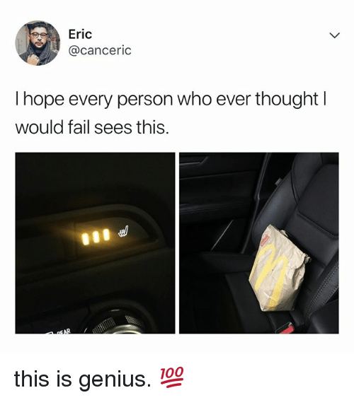 Fail, Genius, and Relatable: Eric  @canceric  I hope every person who ever thought l  would fail sees this. this is genius. 💯