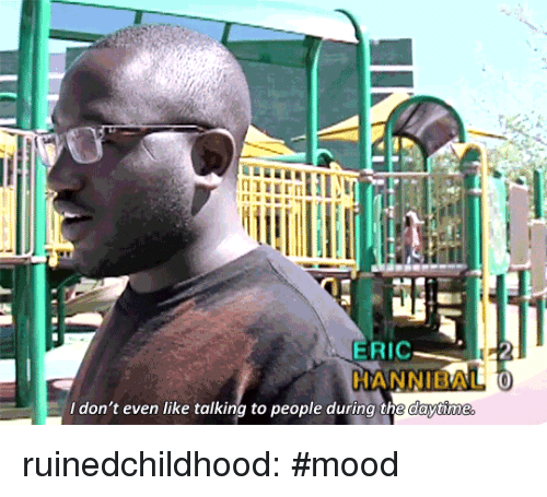 Mood, Tumblr, and Blog: ERIC  HANNIBAL 0  l don't even like talking to people during the daytime ruinedchildhood:  #mood
