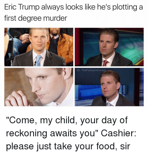 Eric Trump Always Looks Like He's Plotting a First Degree