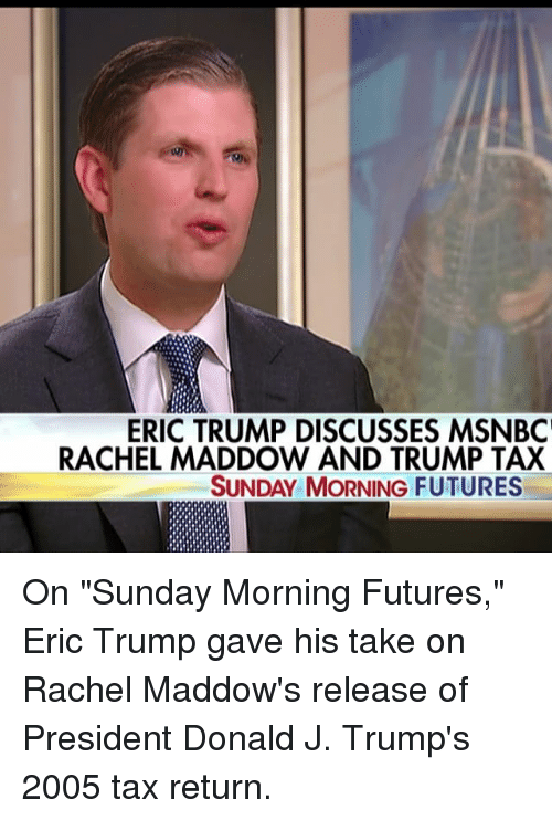 eric trump discusses msnbc rachel maddow and trump tax sunday 17344250 ✅ 25 best memes about trump taxes trump taxes memes
