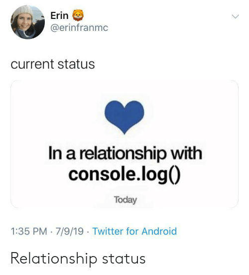 Android, Twitter, and Today: Erin  @erinfranmc  current status  In a relationship with  console.log  Today  1:35 PM 7/9/19 Twitter for Android Relationship status