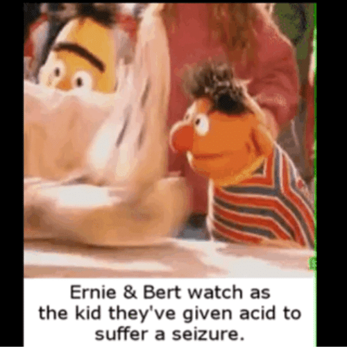 Ernie Bert Watch As The Kid They Ve Given Acid To Suffer A