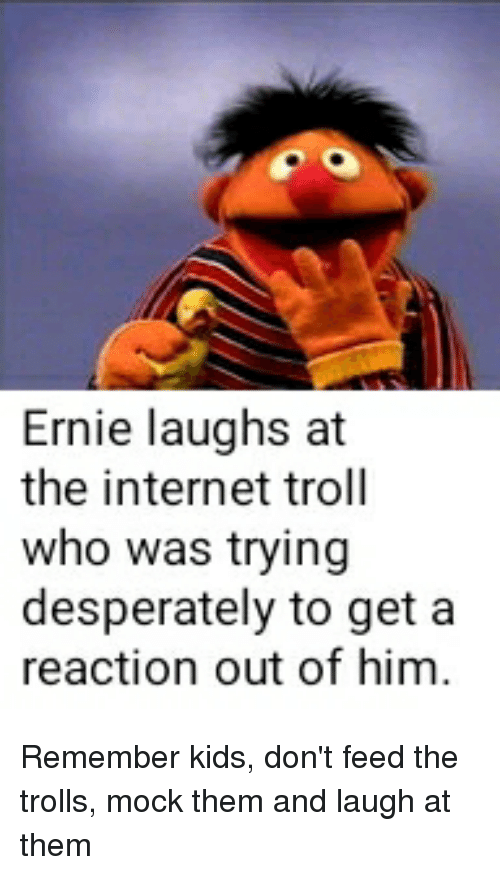 ernie laughs at the internet troll who was trying desperately 25989420 ✅ 25 best memes about best internet trolls best internet