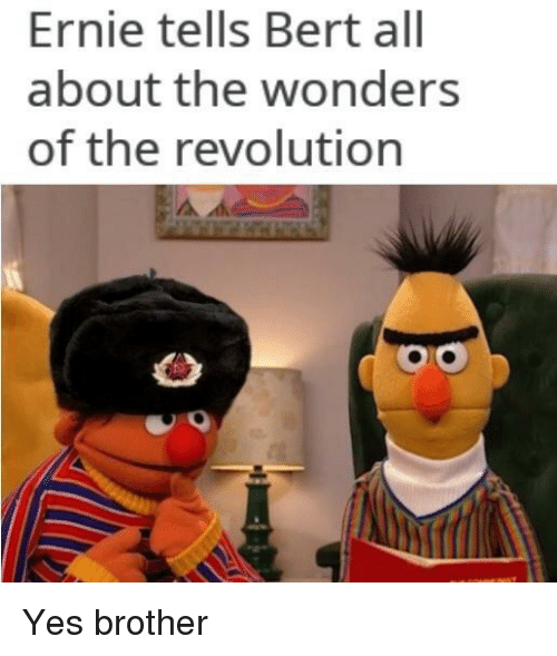 Ernie Tells Bert All About The Wonders Of The Revolution