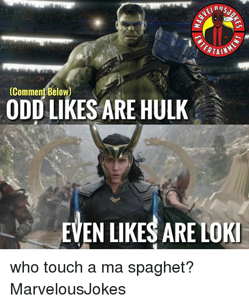 Memes, Hulk, and 🤖: ERTAIN  (Comment Below)  ODD LIKES ARE HULK  EVEN LIKES ARE LOK who touch a ma spaghet? MarvelousJokes
