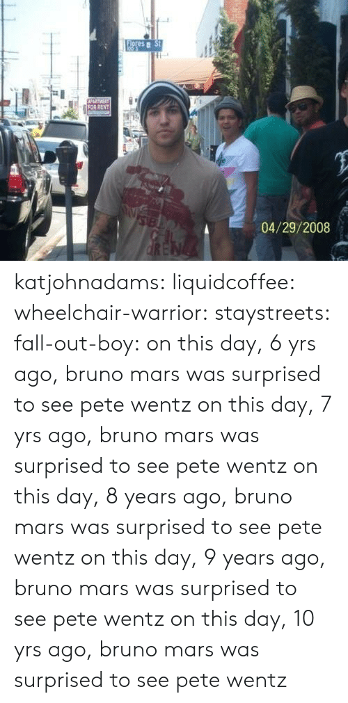 Bruno Mars, Fall, and Tumblr: es  04/29/2008 katjohnadams: liquidcoffee:  wheelchair-warrior:  staystreets:  fall-out-boy:  on this day, 6 yrs ago, bruno mars was surprised to see pete wentz  on this day, 7 yrs ago, bruno mars was surprised to see pete wentz  on this day, 8 years ago, bruno mars was surprised to see pete wentz   on this day, 9 years ago, bruno mars was surprised to see pete wentz  on this day, 10 yrs ago, bruno mars was surprised to see pete wentz