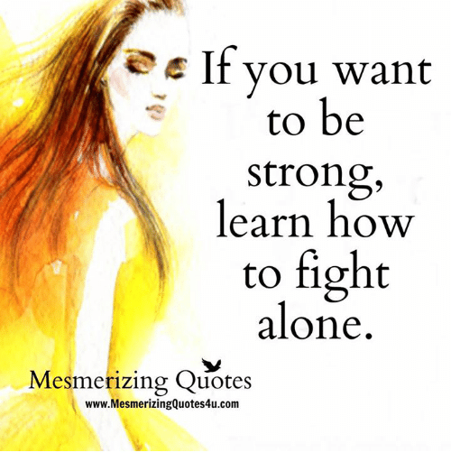 Es If You Want To Be Strong Learn How To Fight Alone Mesmerizing