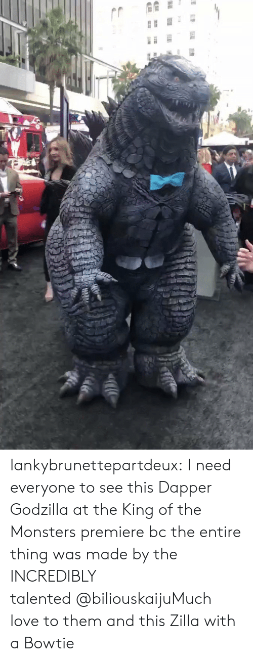 Godzilla, Love, and Tumblr: ES lankybrunettepartdeux:  I need everyone to see this Dapper Godzilla at the King of the Monsters premierebc the entire thing was made by the INCREDIBLY talented@biliouskaijuMuch love to them and this Zilla with a Bowtie