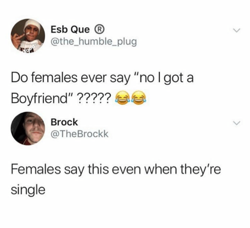 "Brock, Humble, and Boyfriend: Esb Que B  @the_humble_plug  Do females ever say ""no l got a  Boyfriend""?????  Brock  TheBrockk  Females say this even when they're  single"