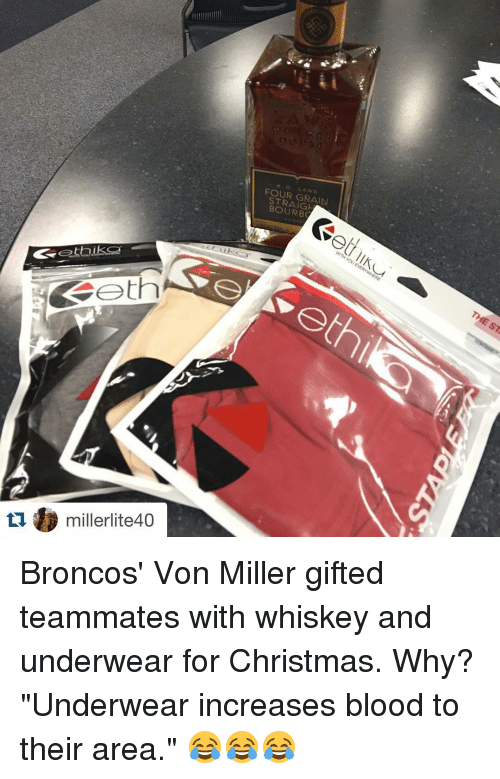 """Bloods, Christmas, and Sports: esetbiks2  eth  miller lite40  FOUR GRAIN  BOURBC Broncos' Von Miller gifted teammates with whiskey and underwear for Christmas. Why? """"Underwear increases blood to their area."""" 😂😂😂"""