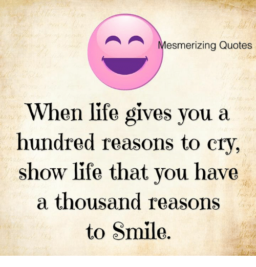 Esmerizing Quotes When Life Gives You A Hundred Reasons To Cry Show