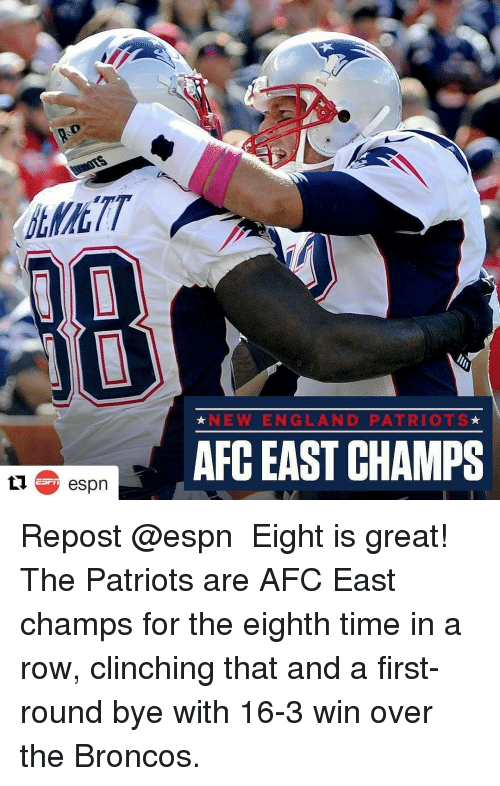 Espn, Memes, and Patriotic: espn  NEW ENG LAN D PATRIOTS  AFC EAST CHAMPS Repost @espn ・・・ Eight is great! The Patriots are AFC East champs for the eighth time in a row, clinching that and a first-round bye with 16-3 win over the Broncos.