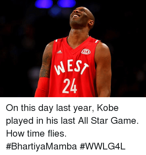 All Star, Memes, and Kobe: EST  2h  S-4  E2 On this day last year, Kobe played in his last All Star Game.  How time flies.  #BhartiyaMamba #WWLG4L
