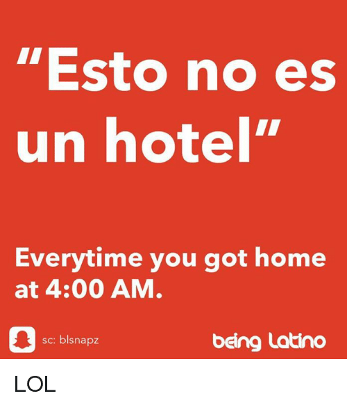 """Lol, Memes, and Home: """"Esto no es  un hotel""""  Everytime you got home  at 4:00 AM  sc: blsnapz  being Latino LOL"""