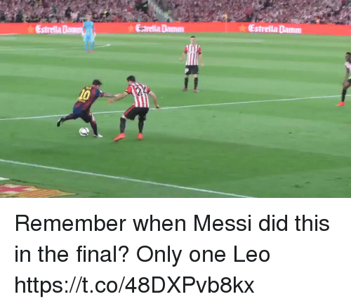 Soccer, Messi, and Only One: Estrella Damm  Ectrella Damm  la Remember when Messi did this in the final? Only one Leo https://t.co/48DXPvb8kx