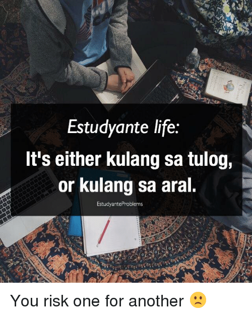 Life, Filipino (Language), and Estudyante: Estudyante life:  It's either kulang sa tulog,  or kulang sa aral.  EstudyanteProblems You risk one for another 🙁