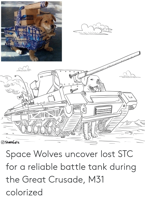 Lost, Space, and Wolves: ESU  O oo  dShamGetz Space Wolves uncover lost STC for a reliable battle tank during the Great Crusade, M31 colorized