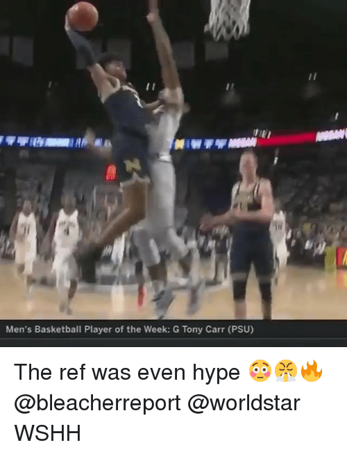 Basketball, Hype, and Memes: et  Men's Basketball Player of the Week: G Tony Carr (PSU) The ref was even hype 😳😤🔥 @bleacherreport @worldstar WSHH